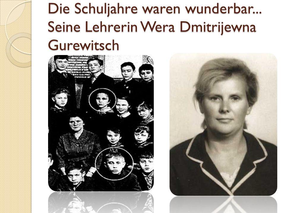Die Schuljahre waren wunderbar... Seine Lehrerin Wera Dmitrijewna Gurewitsch