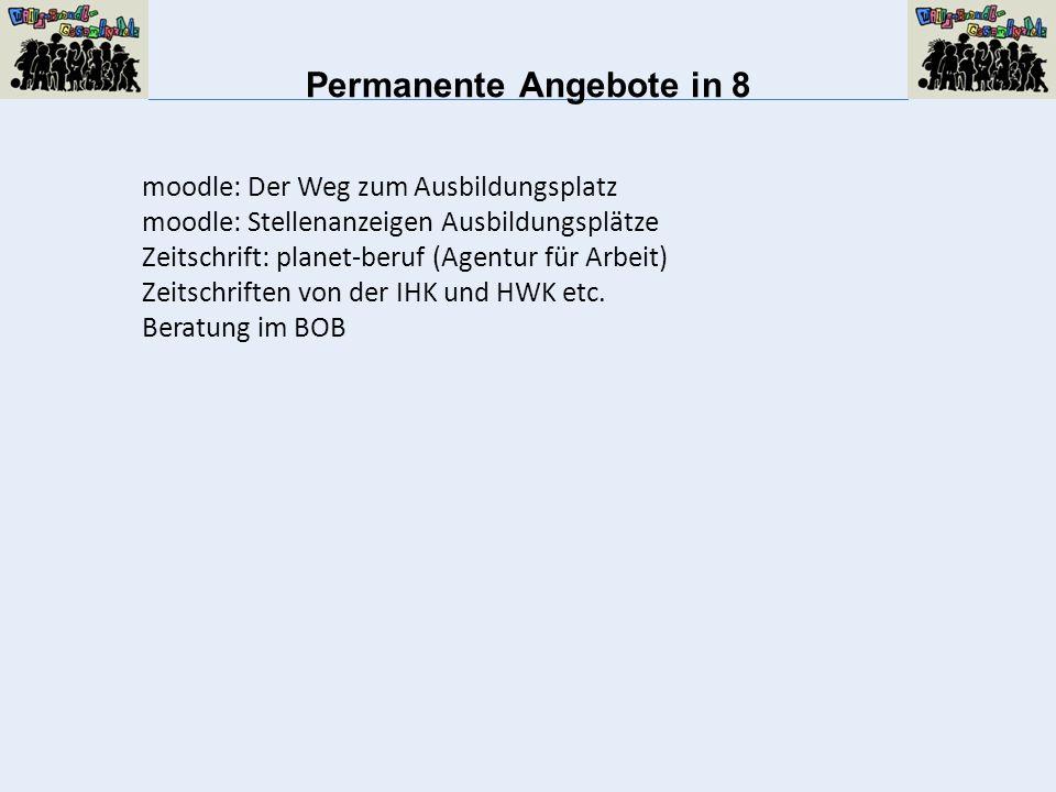 Permanente Angebote in 8 moodle: Der Weg zum Ausbildungsplatz moodle: Stellenanzeigen Ausbildungsplätze Zeitschrift: planet-beruf (Agentur für Arbeit) Zeitschriften von der IHK und HWK etc.