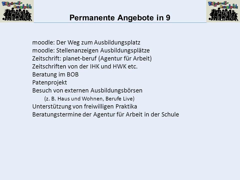 Permanente Angebote in 9 moodle: Der Weg zum Ausbildungsplatz moodle: Stellenanzeigen Ausbildungsplätze Zeitschrift: planet-beruf (Agentur für Arbeit) Zeitschriften von der IHK und HWK etc.