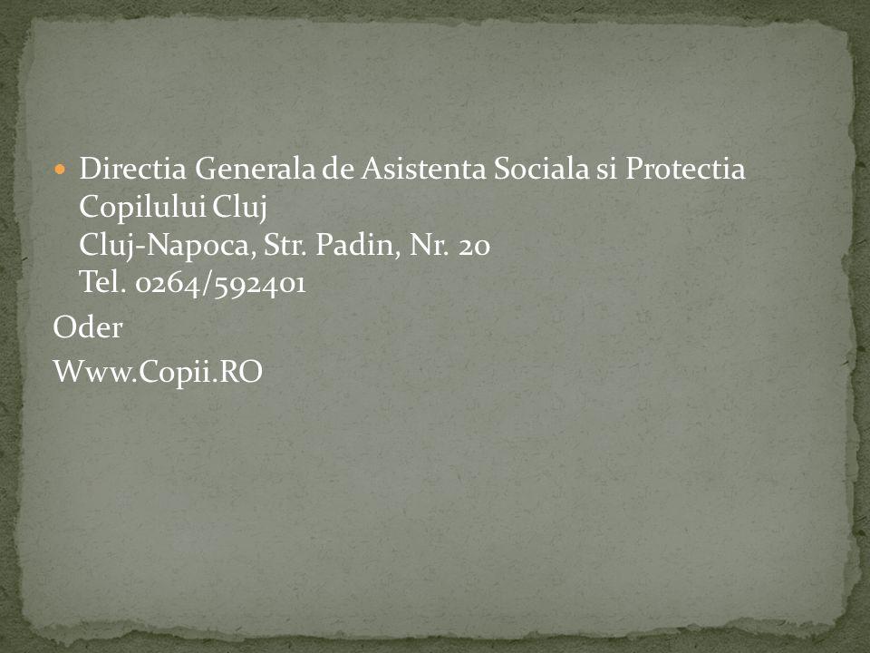 Directia Generala de Asistenta Sociala si Protectia Copilului Cluj Cluj-Napoca, Str. Padin, Nr. 20 Tel. 0264/592401 Oder Www.Copii.RO