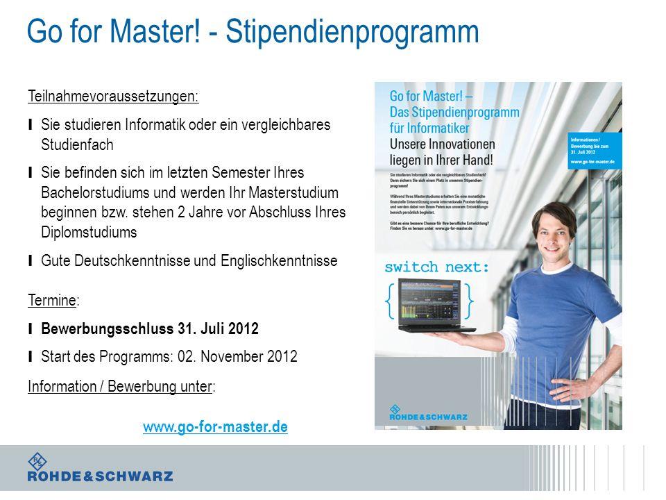 Termine: l Bewerbungsschluss 31. Juli 2012 l Start des Programms: 02. November 2012 Information / Bewerbung unter: www.go-for-master.de Go for Master!