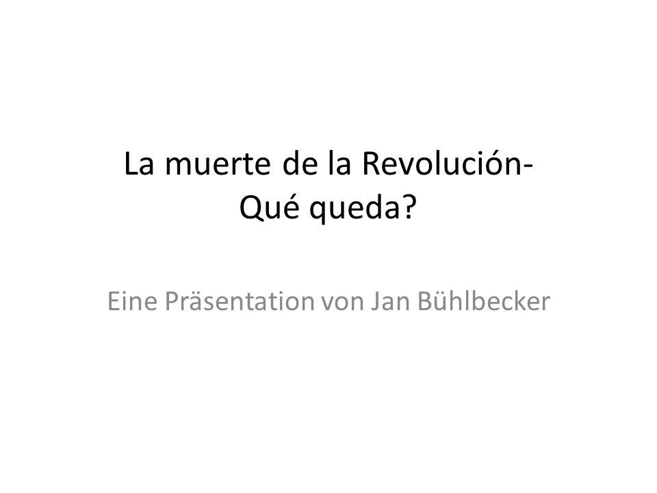 La muerte de la Revolución- Qué queda Eine Präsentation von Jan Bühlbecker