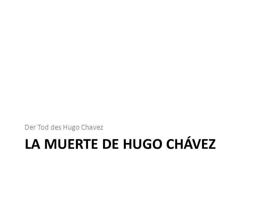 LA MUERTE DE HUGO CHÁVEZ Der Tod des Hugo Chavez