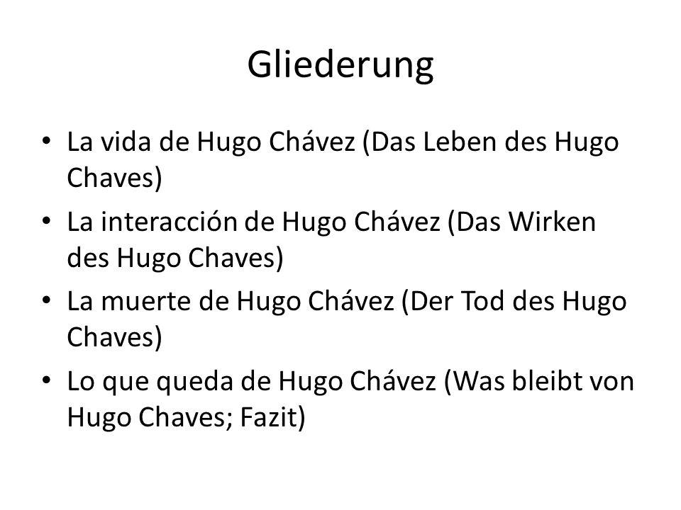 Gliederung La vida de Hugo Chávez (Das Leben des Hugo Chaves) La interacción de Hugo Chávez (Das Wirken des Hugo Chaves) La muerte de Hugo Chávez (Der Tod des Hugo Chaves) Lo que queda de Hugo Chávez (Was bleibt von Hugo Chaves; Fazit)
