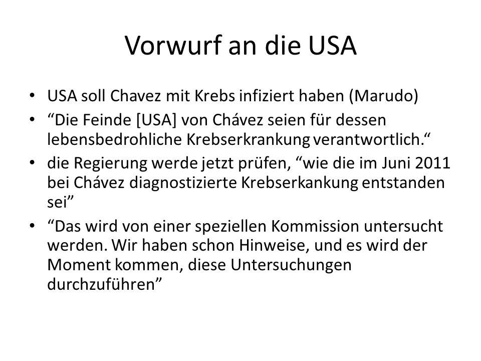 Vorwurf an die USA USA soll Chavez mit Krebs infiziert haben (Marudo) Die Feinde [USA] von Chávez seien für dessen lebensbedrohliche Krebserkrankung verantwortlich.