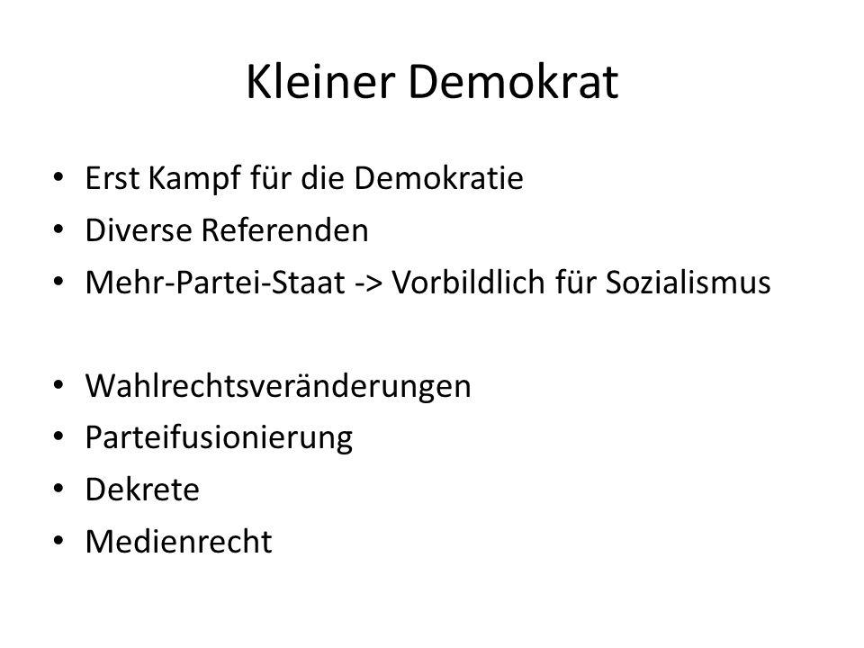 Kleiner Demokrat Erst Kampf für die Demokratie Diverse Referenden Mehr-Partei-Staat -> Vorbildlich für Sozialismus Wahlrechtsveränderungen Parteifusionierung Dekrete Medienrecht