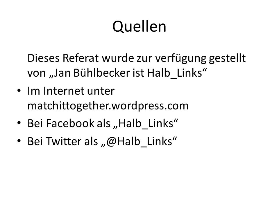 Quellen Dieses Referat wurde zur verfügung gestellt von Jan Bühlbecker ist Halb_Links Im Internet unter matchittogether.wordpress.com Bei Facebook als Halb_Links Bei Twitter als @Halb_Links