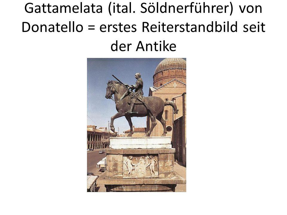 Gattamelata (ital. Söldnerführer) von Donatello = erstes Reiterstandbild seit der Antike