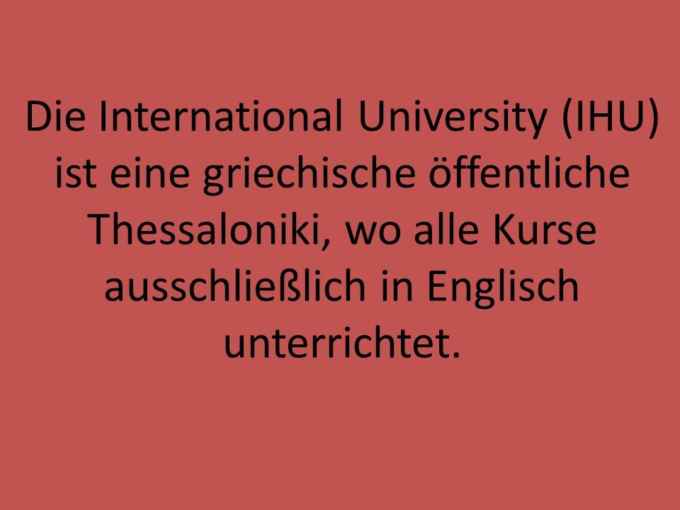Die International University (IHU) ist eine griechische öffentliche Thessaloniki, wo alle Kurse ausschließlich in Englisch unterrichtet.
