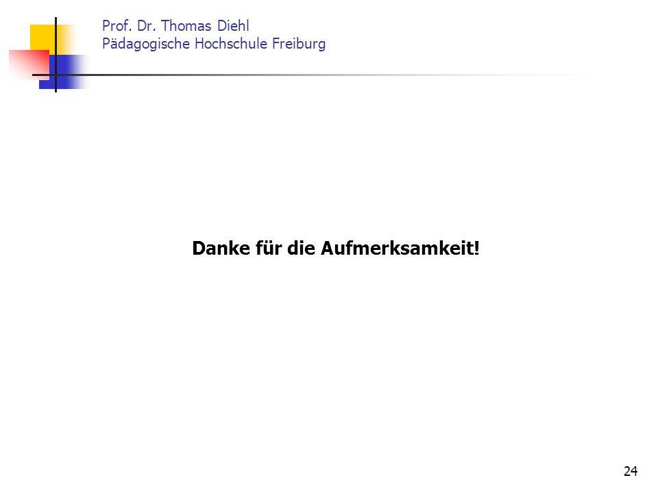24 Prof. Dr. Thomas Diehl Pädagogische Hochschule Freiburg Danke für die Aufmerksamkeit!