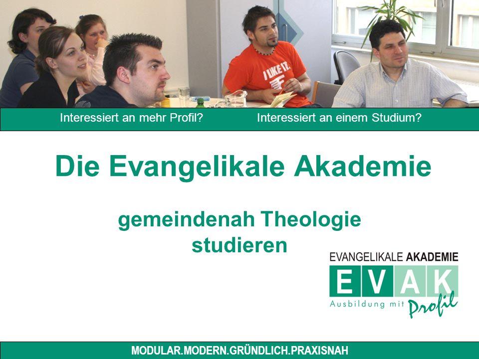 Die Evangelikale Akademie gemeindenah Theologie studieren MODULAR.MODERN.GRÜNDLICH.PRAXISNAH Interessiert an mehr Profil.