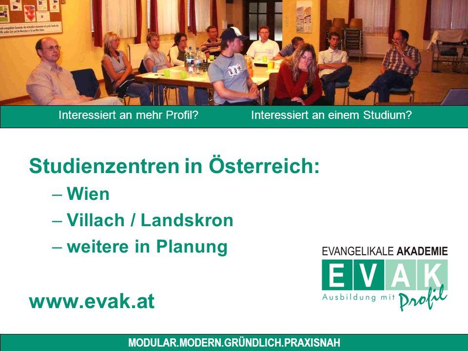 Studienzentren in Österreich: –Wien –Villach / Landskron –weitere in Planung www.evak.at Interessiert an mehr Profil.