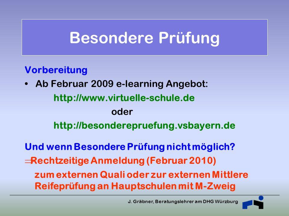 J. Gräbner, Beratungslehrer am DHG Würzburg Vorbereitung Ab Februar 2009 e-learning Angebot: http://www.virtuelle-schule.de oder http://besonderepruef
