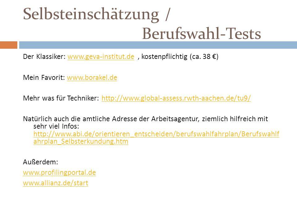 Selbsteinschätzung / Berufswahl-Tests Der Klassiker: www.geva-institut.de, kostenpflichtig (ca. 38 )www.geva-institut.de Mein Favorit: www.borakel.dew