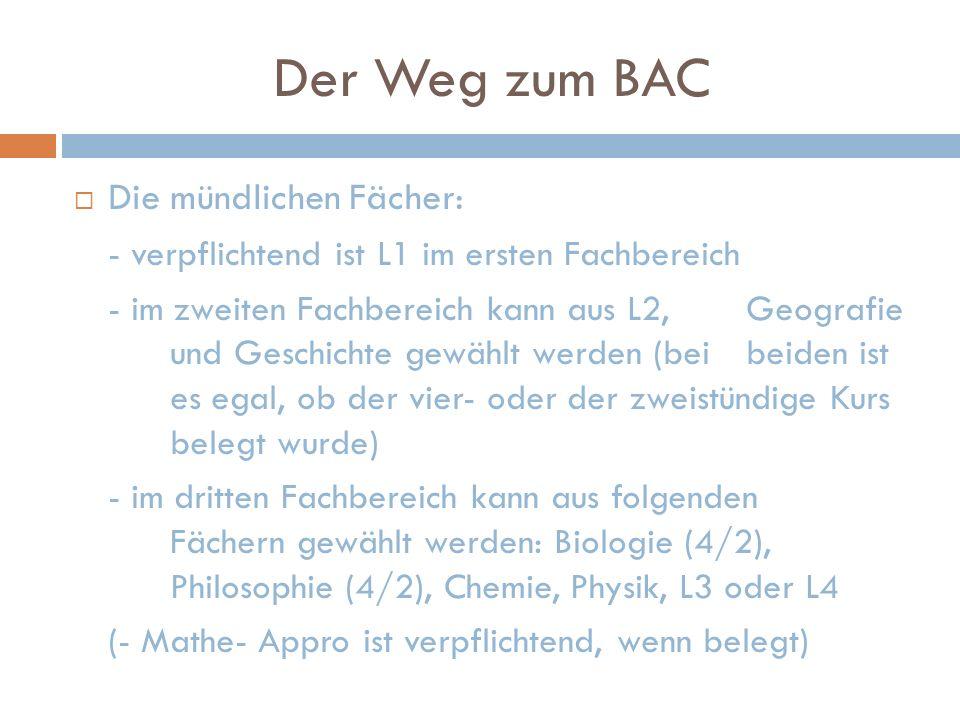 Der Weg zum BAC Die mündlichen Fächer: - verpflichtend ist L1 im ersten Fachbereich - im zweiten Fachbereich kann aus L2, Geografie und Geschichte gew