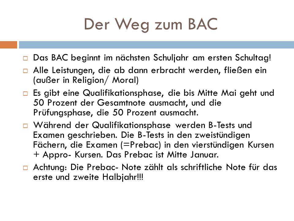 Der Weg zum BAC Das BAC beginnt im nächsten Schuljahr am ersten Schultag! Alle Leistungen, die ab dann erbracht werden, fließen ein (außer in Religion