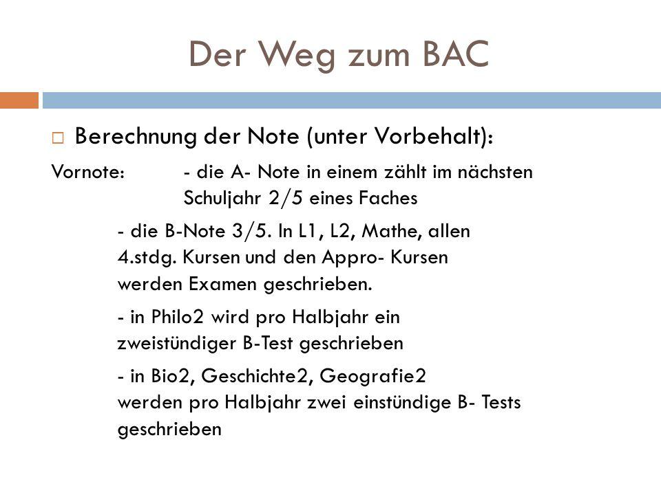 Der Weg zum BAC Berechnung der Note (unter Vorbehalt): Vornote:- die A- Note in einem zählt im nächsten Schuljahr 2/5 eines Faches - die B-Note 3/5. I