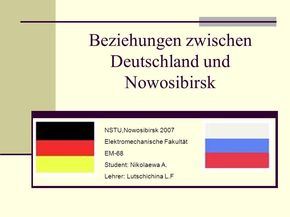 Beziehungen zwischen Deutschland und Nowosibirsk NSTU,Nowosibirsk2007 Elektromechanische Fakultät EM-68 Student: Nikolaewa A.
