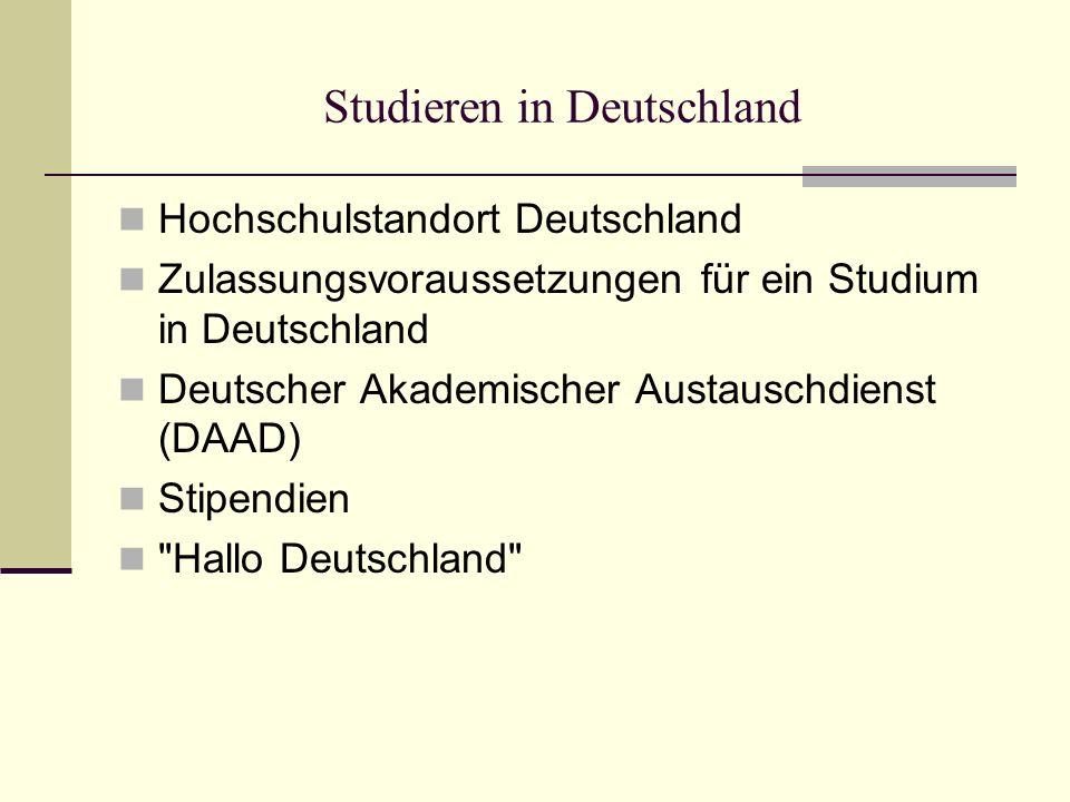 Studieren in Deutschland Hochschulstandort Deutschland Zulassungsvoraussetzungen für ein Studium in Deutschland Deutscher Akademischer Austauschdienst (DAAD) Stipendien Hallo Deutschland