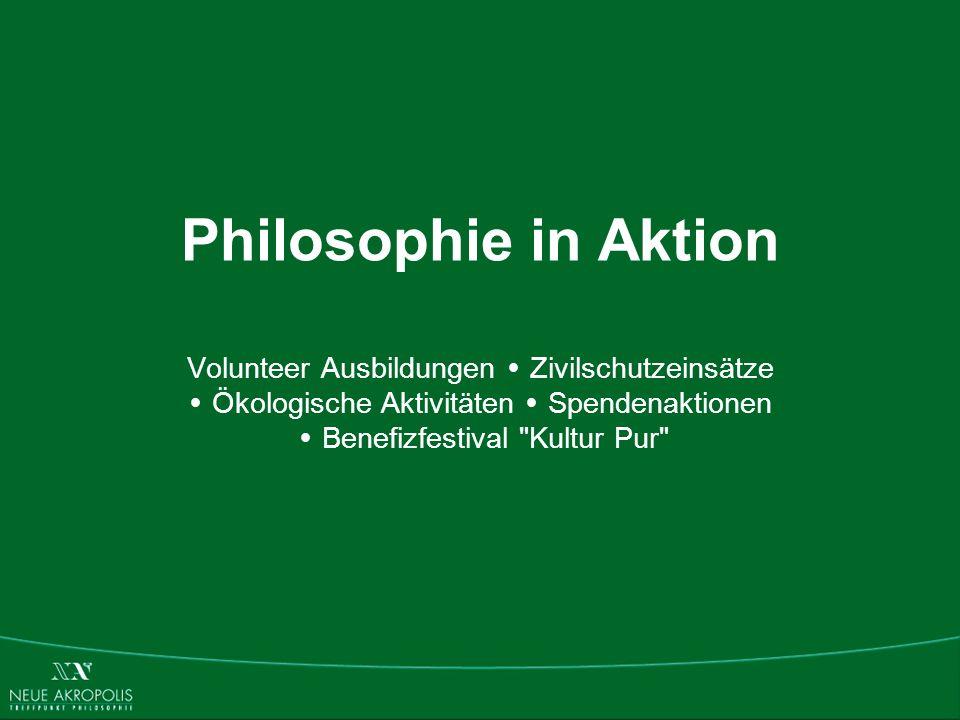 Philosophie in Aktion Volunteer Ausbildungen Zivilschutzeinsätze Ökologische Aktivitäten Spendenaktionen Benefizfestival