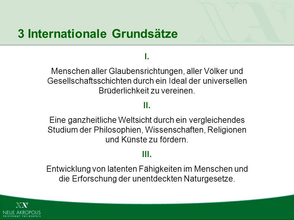 3 Internationale Grundsätze I. Menschen aller Glaubensrichtungen, aller Völker und Gesellschaftsschichten durch ein Ideal der universellen Brüderlichk