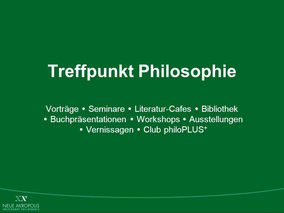 Treffpunkt Philosophie Vorträge Seminare Literatur-Cafes Bibliothek Buchpräsentationen Workshops Ausstellungen Vernissagen Club philoPLUS +