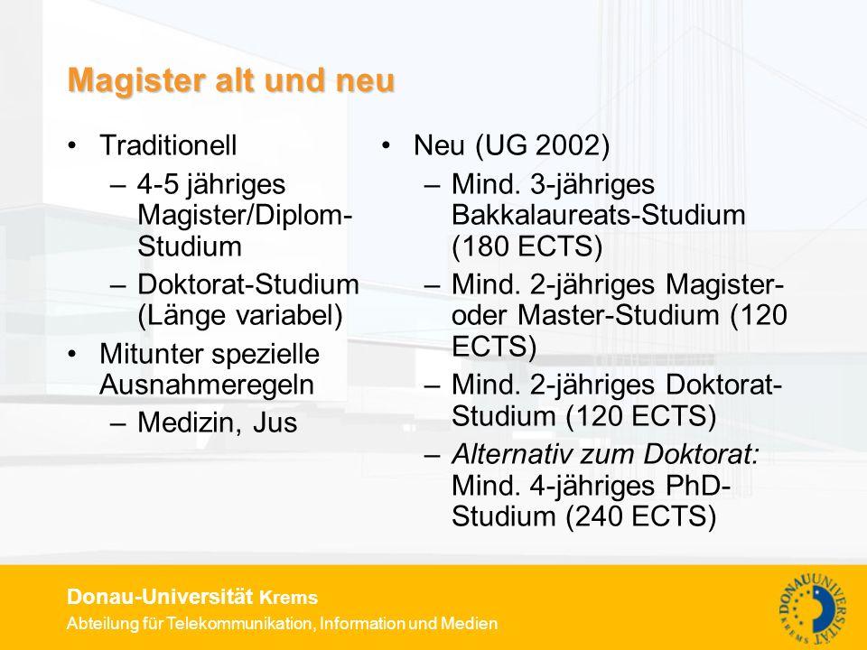 Abteilung für Telekommunikation, Information und Medien Donau-Universität Krems Magister alt und neu Traditionell –4-5 jähriges Magister/Diplom- Studi
