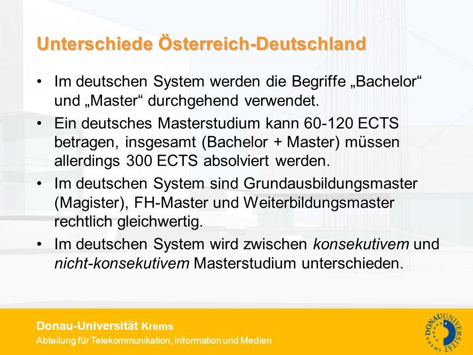 Abteilung für Telekommunikation, Information und Medien Donau-Universität Krems Unterschiede Österreich-Deutschland Im deutschen System werden die Begriffe Bachelor und Master durchgehend verwendet.