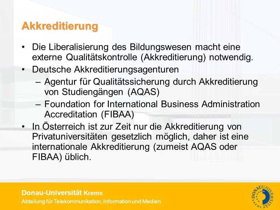 Abteilung für Telekommunikation, Information und Medien Donau-Universität Krems Akkreditierung Die Liberalisierung des Bildungswesen macht eine externe Qualitätskontrolle (Akkreditierung) notwendig.
