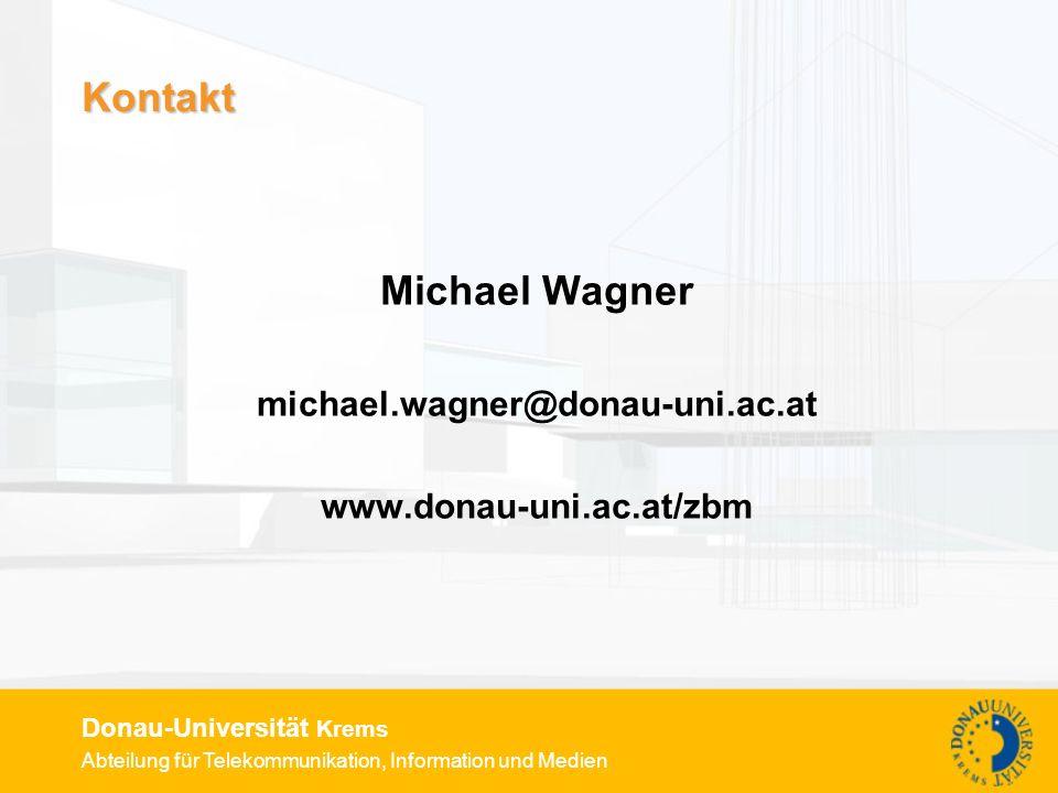 Abteilung für Telekommunikation, Information und Medien Donau-Universität Krems Kontakt Michael Wagner michael.wagner@donau-uni.ac.at www.donau-uni.ac