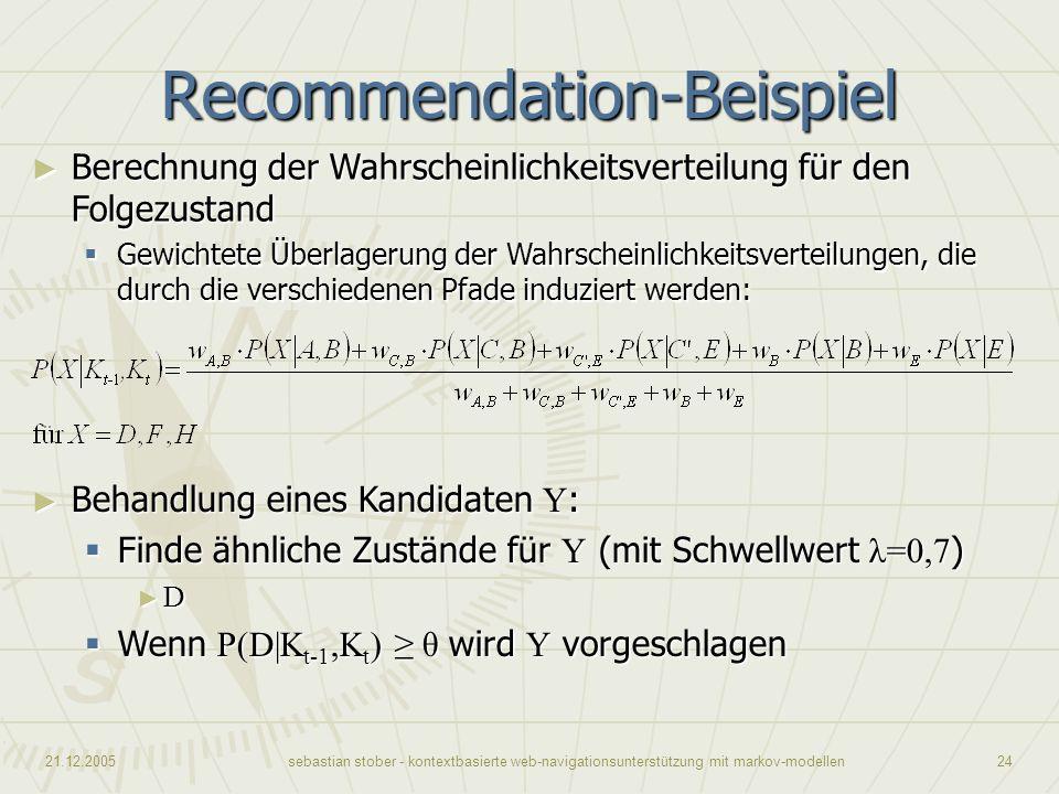 21.12.2005sebastian stober - kontextbasierte web-navigationsunterstützung mit markov-modellen24 Recommendation-Beispiel Berechnung der Wahrscheinlichk