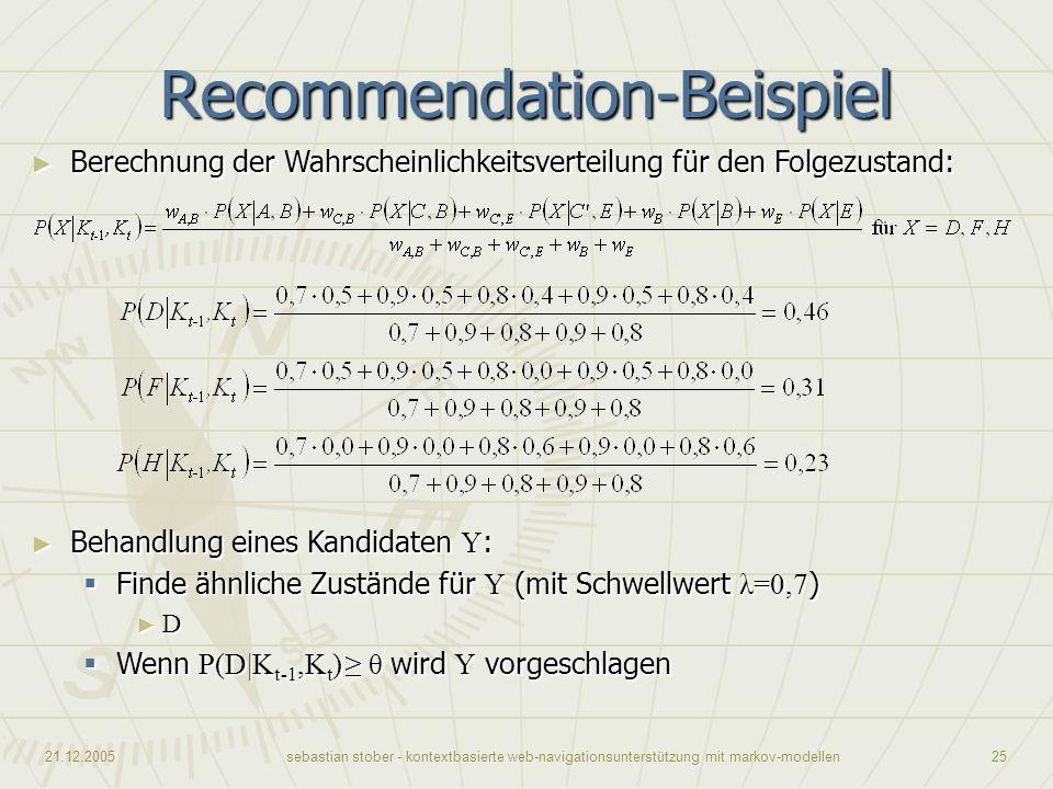 21.12.2005sebastian stober - kontextbasierte web-navigationsunterstützung mit markov-modellen25 Recommendation-Beispiel Berechnung der Wahrscheinlichk