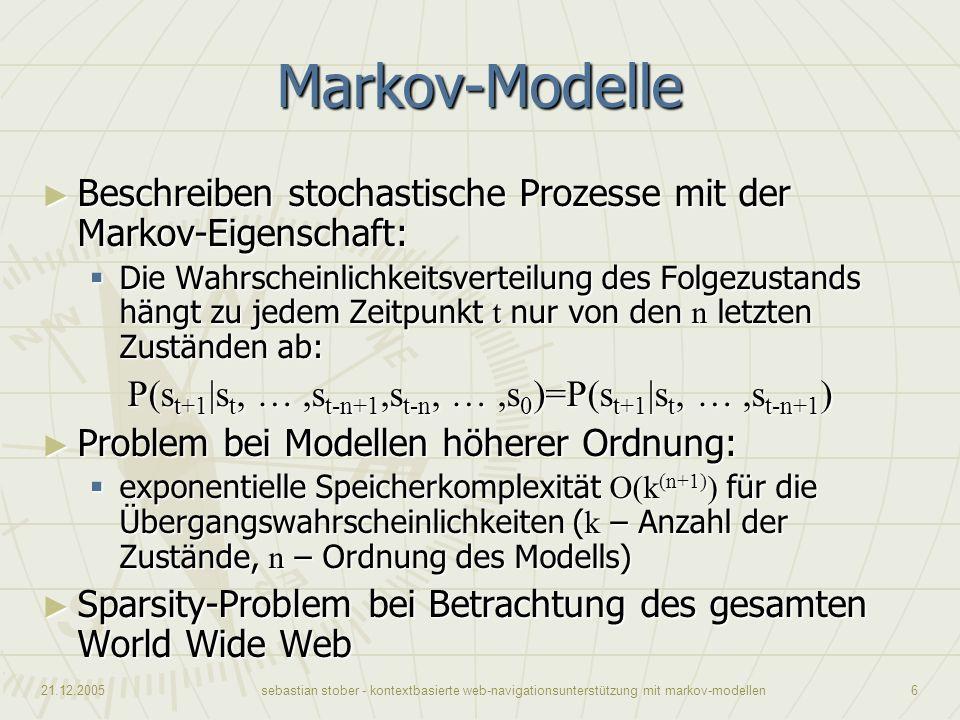 21.12.2005sebastian stober - kontextbasierte web-navigationsunterstützung mit markov-modellen6 Markov-Modelle Beschreiben stochastische Prozesse mit d