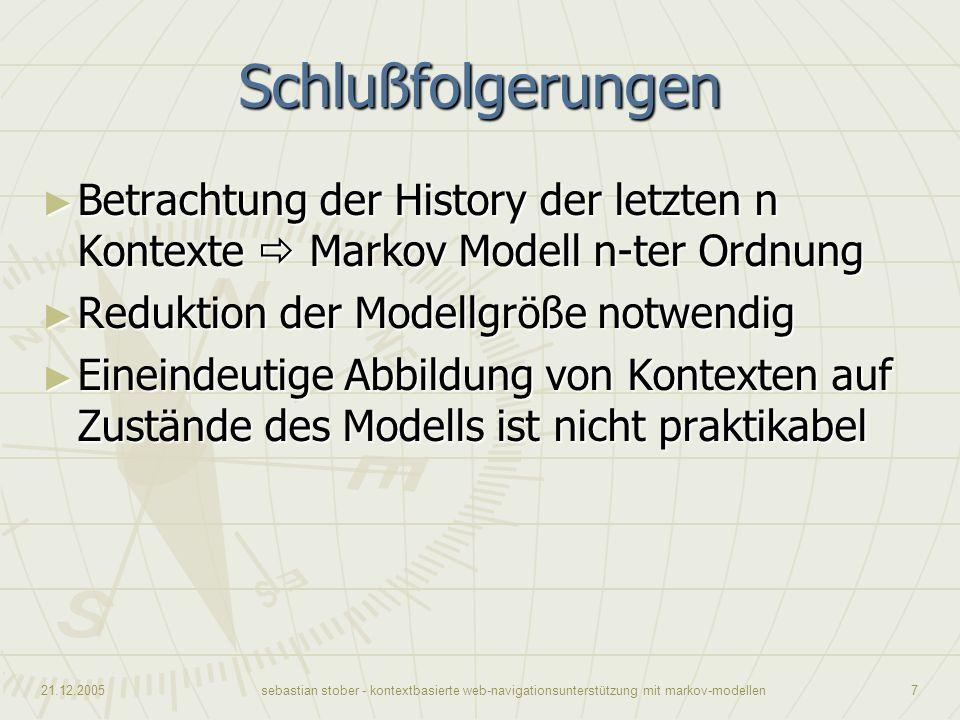 21.12.2005sebastian stober - kontextbasierte web-navigationsunterstützung mit markov-modellen7 Schlußfolgerungen Betrachtung der History der letzten n