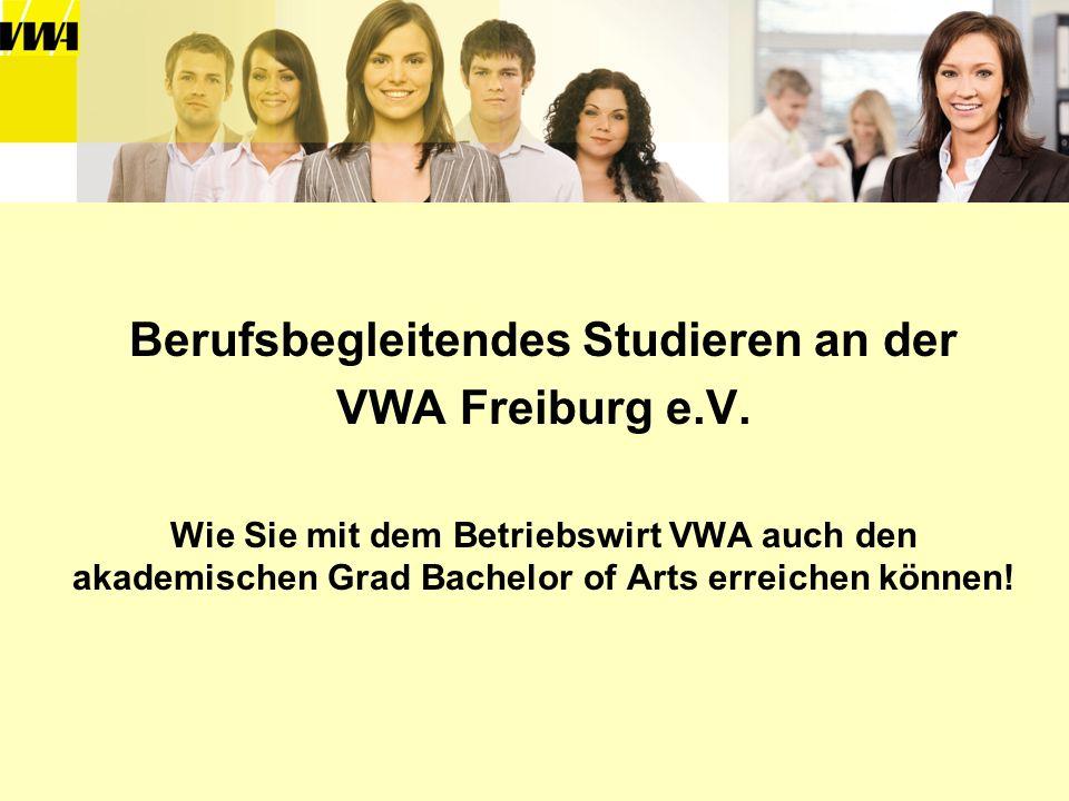 Berufsbegleitendes Studieren an der VWA Freiburg e.V. Wie Sie mit dem Betriebswirt VWA auch den akademischen Grad Bachelor of Arts erreichen können!