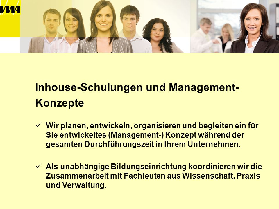 Inhouse-Schulungen und Management- Konzepte Wir planen, entwickeln, organisieren und begleiten ein für Sie entwickeltes (Management-) Konzept während