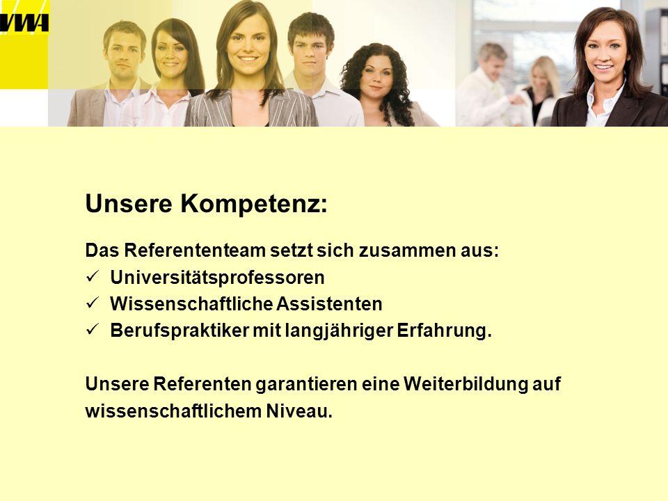 Unsere Kompetenz: Das Referententeam setzt sich zusammen aus: Universitätsprofessoren Wissenschaftliche Assistenten Berufspraktiker mit langjähriger E