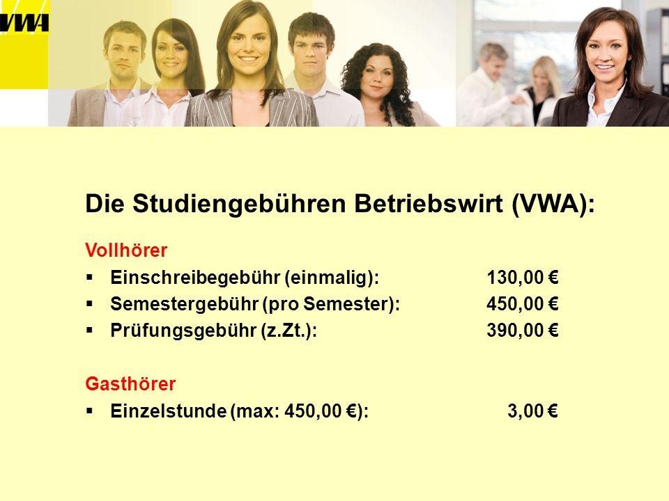 Die Studiengebühren Betriebswirt (VWA): Vollhörer Einschreibegebühr (einmalig):130,00 Semestergebühr (pro Semester):450,00 Prüfungsgebühr (z.Zt.):390,
