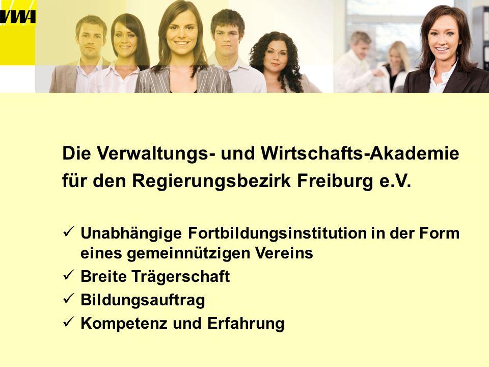 Die Verwaltungs- und Wirtschafts-Akademie für den Regierungsbezirk Freiburg e.V. Unabhängige Fortbildungsinstitution in der Form eines gemeinnützigen