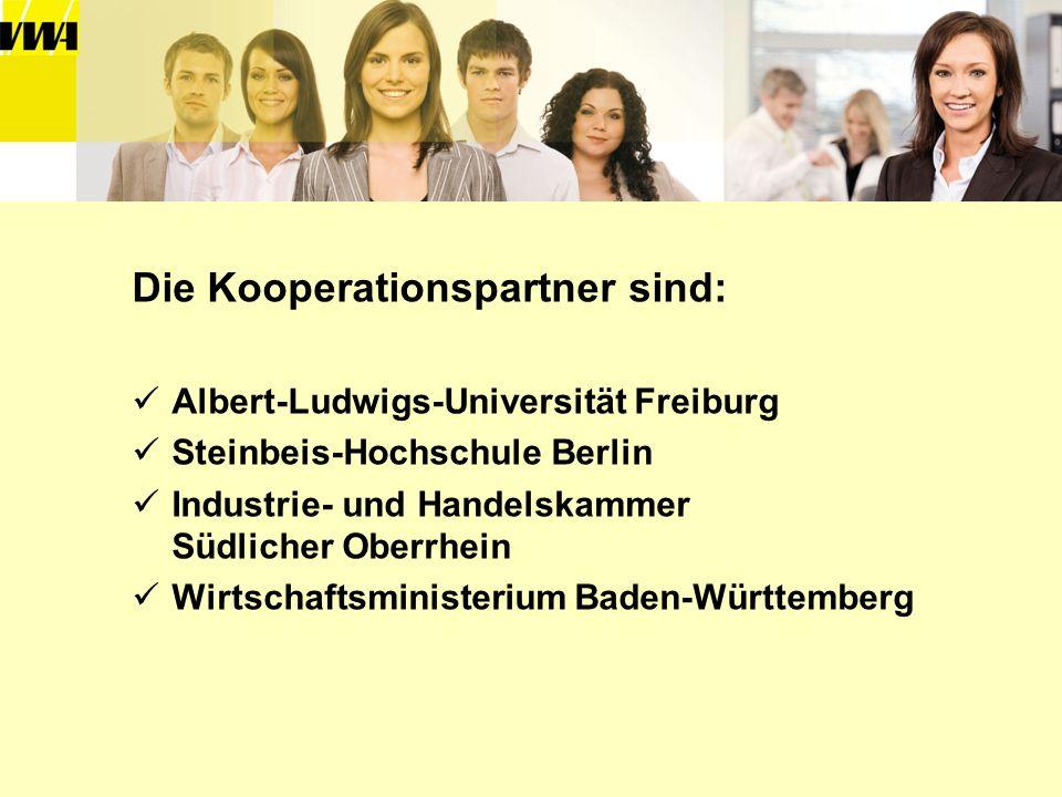 Die Kooperationspartner sind: Albert-Ludwigs-Universität Freiburg Steinbeis-Hochschule Berlin Industrie- und Handelskammer Südlicher Oberrhein Wirtsch