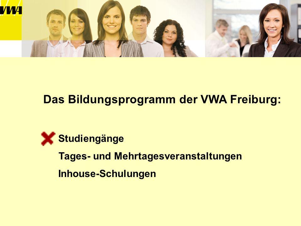 Das Bildungsprogramm der VWA Freiburg: Tages- und Mehrtagesveranstaltungen Inhouse-Schulungen Studiengänge