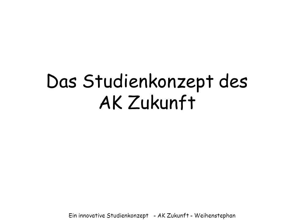 Ein innovative Studienkonzept - AK Zukunft - Weihenstephan Das Studienkonzept des AK Zukunft