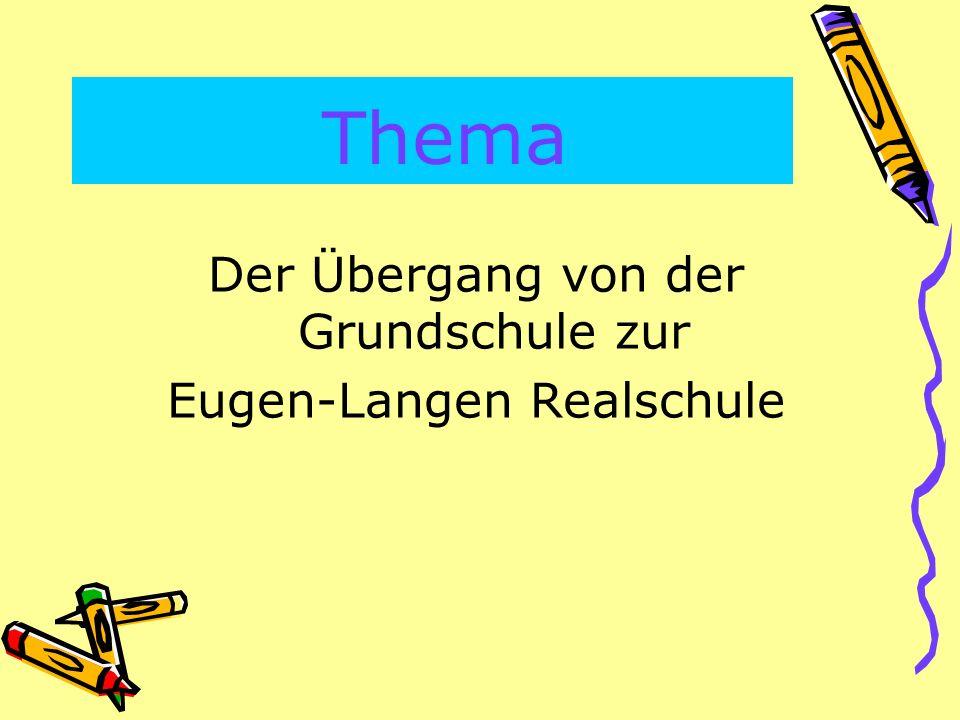 Thema Der Übergang von der Grundschule zur Eugen-Langen Realschule