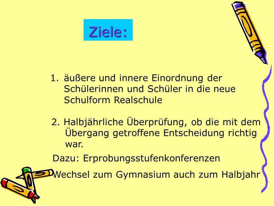 Ziele: 1.äußere und innere Einordnung der Schülerinnen und Schüler in die neue Schulform Realschule 2.