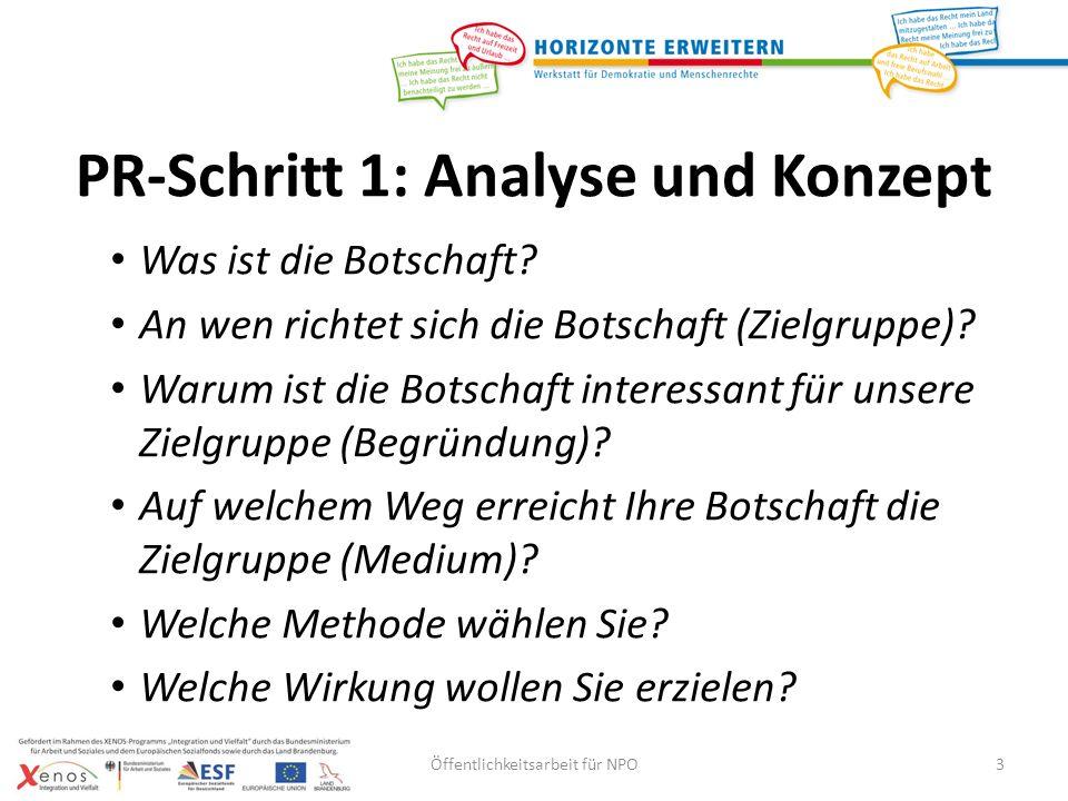 PR-Schritt 1: Analyse und Konzept Was ist die Botschaft? An wen richtet sich die Botschaft (Zielgruppe)? Warum ist die Botschaft interessant für unser