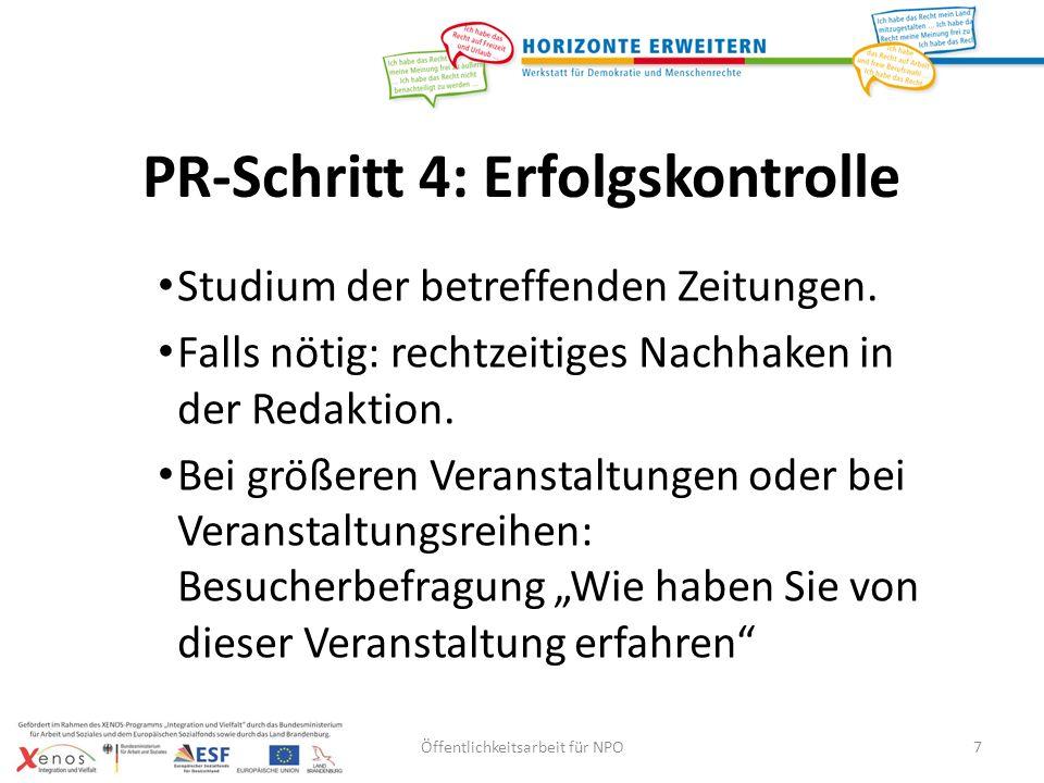 PR-Schritt 4: Erfolgskontrolle Studium der betreffenden Zeitungen. Falls nötig: rechtzeitiges Nachhaken in der Redaktion. Bei größeren Veranstaltungen