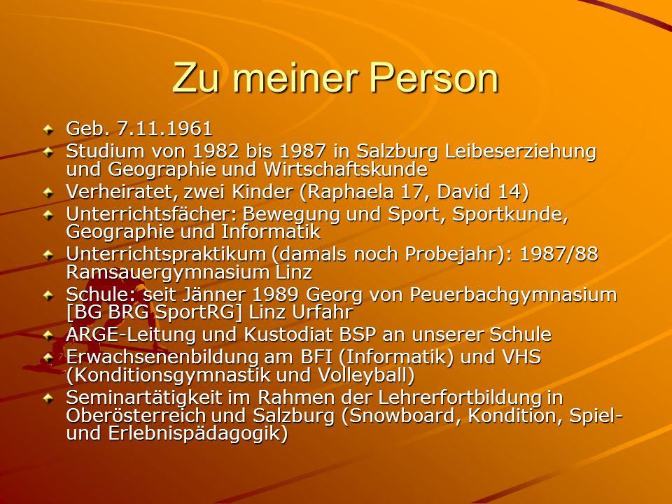 Zu meiner Person Geb. 7.11.1961 Studium von 1982 bis 1987 in Salzburg Leibeserziehung und Geographie und Wirtschaftskunde Verheiratet, zwei Kinder (Ra