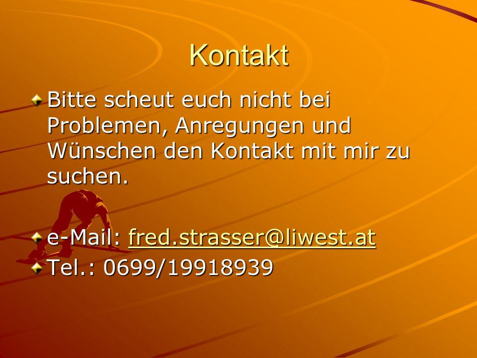 Kontakt Bitte scheut euch nicht bei Problemen, Anregungen und Wünschen den Kontakt mit mir zu suchen. e-Mail: fred.strasser@liwest.at fred.strasser@li