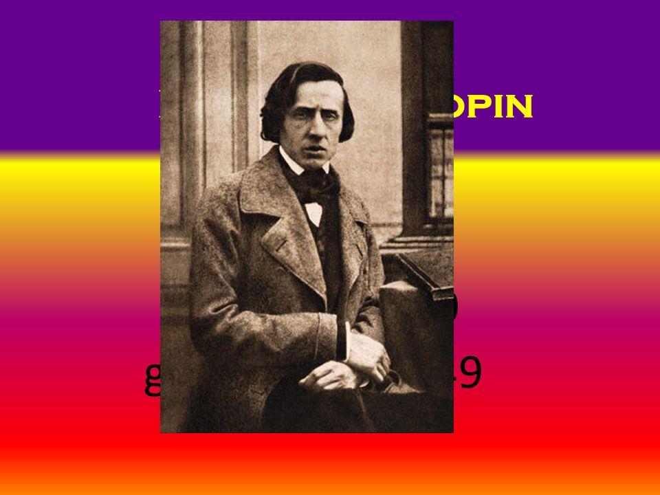 Frédéric Chopin geboren: 1810 gestorben: 1849