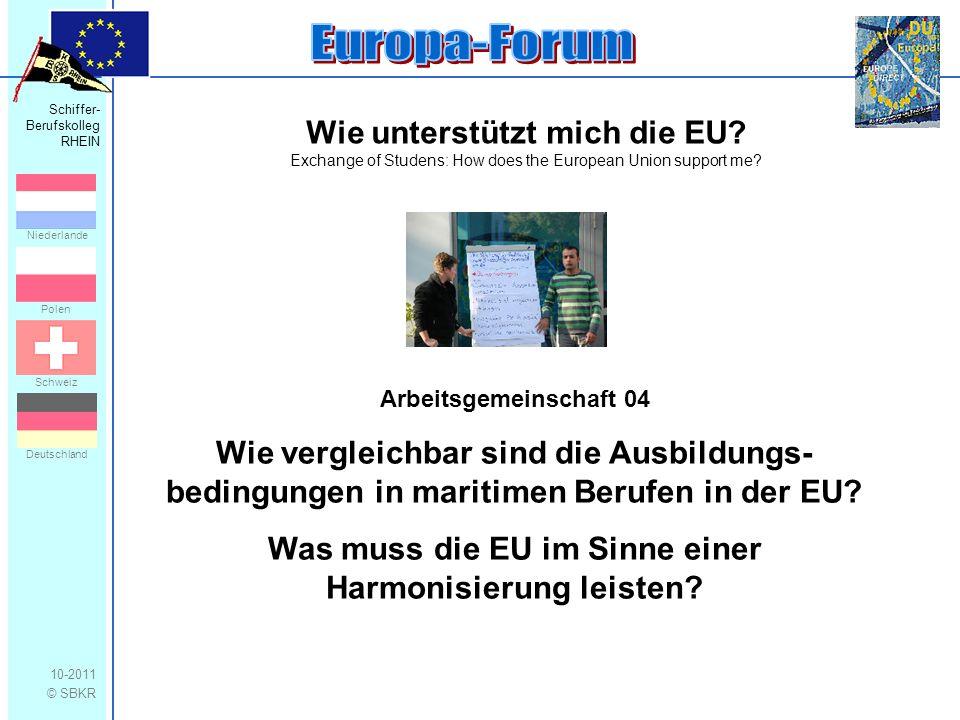 Schiffer- Berufskolleg RHEIN 10-2011 © SBKR Niederlande Polen Schweiz Deutschland Wie unterstützt mich die EU.